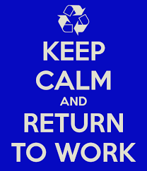 keep calm and Return to work